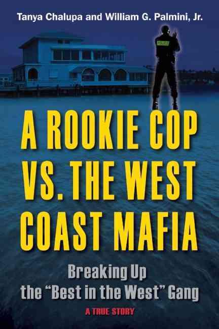 A Rookie Cop Vs. the West Coast Mafia By Chalupa, Tanya/ Palmini, William G., Jr.